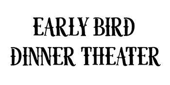 Early Bird Dinner Theatre
