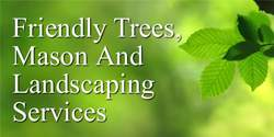 Friendly Trees, Mason & Landscaping Services